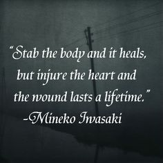 """Stab the body and it heals, but injure the heart and the wound lasts a lifetime."" - Minkeko Invasaki ♥"