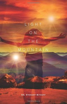 Light on the Mountain by Dr. Stewart Bitkoff https://www.amazon.com/dp/0991577523/ref=cm_sw_r_pi_dp_x_q9cCyb9EWJ0QE