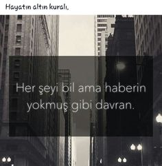 Her şeyi bil ama haberin yokmuş gibi davran. - I wonder. a lot. Wise Quotes, Movie Quotes, Wise Sayings, Good Sentences, Thing 1, Words Worth, Meaning Of Life, Weird World, English Quotes