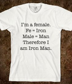 """ I'm a female. Therefore I am Iron Man. "" /// awesome"