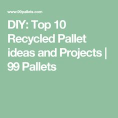 DIY: Top 10 Recycled Pallet ideas and Projects | 99 Pallets