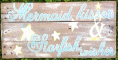 Mermaid kisses & Starfish wishes handpainted on upcycled pallet love this phrase.. could totally make something like this... I've tons of shells, and tons of wood and paint in the garage