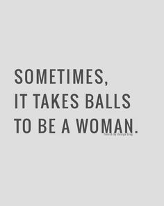 "Yup. ""Sometimes, it takes balls to be a woman!"" True that, poster design by French By Design. #feminism #girlpower"