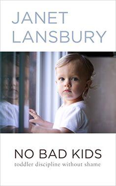 Amazon.com: No Bad Kids: Toddler Discipline Without Shame eBook: Janet Lansbury: Kindle Store