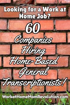 The following is a list of 60 companies that hire work at home general transcriptionists. Requirements for these home-based positions vary by company. Awesome fun and flexible work from home opportunities in general transcription! You can make money from home!