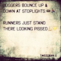 When I first started running I didnt understand this. Now I do. I guess I'm a runner.
