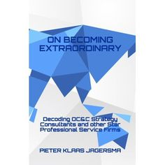 'On Becoming Extraordinary - Decoding OC&C Strategy Consultants and other Star Professional Service Firms' reveals the strategy of OC&C Strategy Consultants and the world's best professional service firms. The book takes the reader deep inside the workings of the 'peak of the pyramid'. Pieter Klaas Jagersma, Ph.D., is a researcher, business professor, and advisor to professional service firms. He serves on the supervisory board of various global companies.