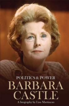 Politics & Power: Barbara Castle: A Biography  by Lisa Martineau