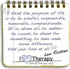 I think the purpose of life is to be...