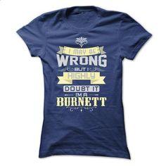 I MAY BE WRONG I AM A BURNETT TSHIRTS - #shirt outfit #tshirt bemalen. GET YOURS => https://www.sunfrog.com/Names/I-MAY-BE-WRONG-I-AM-A-BURNETT-TSHIRTS-Ladies.html?68278