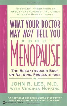 What Your Doctor May Not Tell You About(TM): Menopause: The Breakthrough Book on Natural Progesterone by John R. Lee,http://www.amazon.com/dp/0446671444/ref=cm_sw_r_pi_dp_.0cYsb1NDKTYSW6S