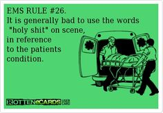 "EMS Rule #26: It is generally bad to use the words ""holy shit"" on scene, in reference to the patient's condition. #ecards"