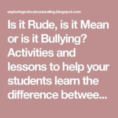 Is it Rude, is it Mean or is it Bullying? Activities and lessons to help your students learn the difference between them.