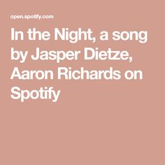 In the Night, a song by Jasper Dietze, Aaron Richards on Spotify Cookies Policy, Motivation, Jasper, Songs, Night, Music, Daily Motivation, Determination