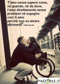 Aforismi Poesie  T'amo senza sapere come, né quando, né da dove, t amo direttamente senza problemi né orgoglio  così ti amo perché non so amare altrimenti Neruda www.piazzabile.it