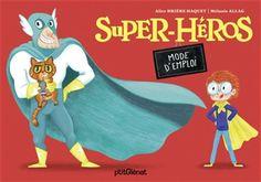 Super-héros : mode d'emploi - ALICE BRIÈRE-HAQUET - MÉLANIE ALLAG