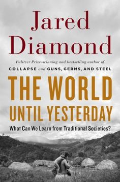 The World Until Yesterday: What Can We Learn from Traditional Societies? by Jared Diamond, http://www.amazon.com/dp/0670024813/ref=cm_sw_r_pi_dp_bSPtrb14M51F0