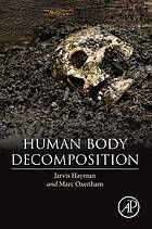 """Human Body Decomposition by Jarvis Hayman and Marc Oxenham   """"The fate of the human body after death is a subject that has fascinated enquirers, both in the scientific and legal realms for millennia. However, objective research into the causes and nature of human decomposition has only taken place in the last two centuries, with quantitative measurement of the process as a means of estimating the time of death has only recently being attempted."""""""