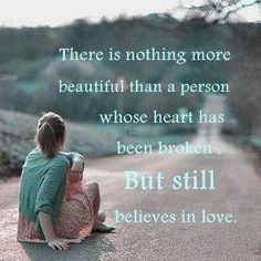 I still believe in love even though I've been hurt over and over again by men i chose to love.