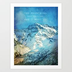 Adventure. The mountains are calling, and I must go. John Muir. Art Print by Guido Montañés - $20.00