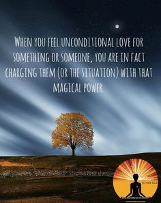 When you feel #UnconditionalLove for something or someone, you are in fact charging them (or the situation) with that #magical power.