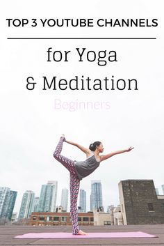 Getting started with yoga and meditation? Here are 3 YouTube channel which will teach you the basics and make you discover and enjoy the practice.
