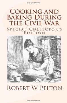 Cooking and Baking During the Civil War: A Unique Collection of Famly Recipes and Tidbits of History From the Time of the War of Northern Aggression Retro Recipes, Old Recipes, Vintage Recipes, Cookbook Recipes, Budget Recipes, War Recipe, Wartime Recipes, Depression Era Recipes, Online Cookbook
