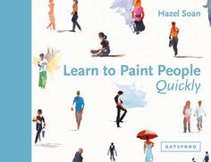 Buy Learn to Paint People Quickly by Hazel Soan at Mighty Ape NZ. A practical guide to learn painting individual people and crowds, with simple exercises and step-by-step demonstrations. Bestselling artist and wri. Painting People, Drawing People, Figure Painting, Learn Painting, Summer Painting, Painting Tips, Figure Drawing, Painting Art, Urban Sketchers