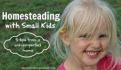 homesteading with small children-- 5 tips from a not-so-perfect mama.