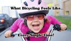 What Bicycling Feels Like - Every Single Time.  http://thecyclingbug.co.uk/default.aspx?utm_source=Pinterest&utm_medium=Pinterest%20Post&utm_campaign=ad  #thecyclingbug #cycling #bike