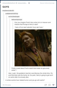 fred's face in heaven when he finds out who the marauders were:)