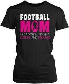 Football Mom like a normal mom but louder and prouder. The perfect shirt for any proud football mom! Order here - http://diversethreads.com/products/loud-and-proud-football-mom?variant=10466113861