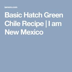 Basic Hatch Green Chile Recipe | I am New Mexico