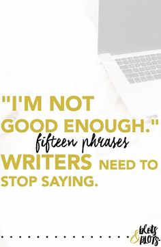"""""""I'm Not Good Enough"""" (And Other Phrases to Stop Saying) 