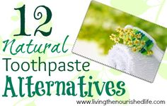 12 Natural Toothpaste Alternatives - The Nourished Life