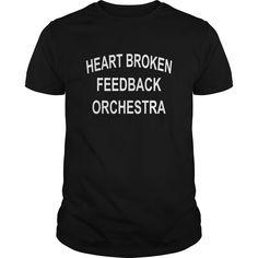 (New Tshirt Design) Heart Broken Feedback Orchestra [Tshirt design] Hoodies, Funny Tee Shirts
