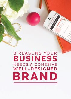 8 Reasons Your Business Needs a Cohesive, Well-Designed Brand