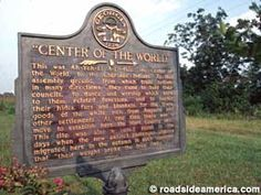 The Cherokee have declared the 'Center of the World' to be in Hartwell, Georgia. See the historic marker on Highway 29 South.