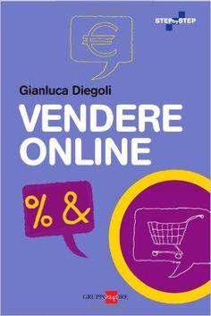 Vendere online - G. Diegoli - Gruppo24ore. E-commerce, store online, seo, social network.