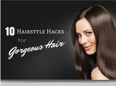 10 Hairstyle Hacks for Gorgeous Hair