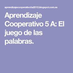 Aprendizaje Cooperativo 5 A: El juego de las palabras.