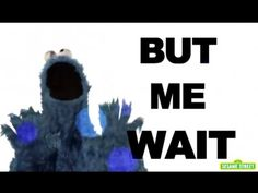 Sesame Street: Me Want It (But Me Wait)  for teaching self control - adorable!
