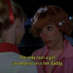 Yeah, it's from Grease, but any southern girl will confirm it