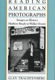 Reading American Photographs: Images as History Mathew Brady to Walker Evans by A Trachtenberg - Paperback - 1990 - from Anybook Ltd (SKU: 8194941)