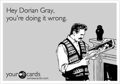 Hey Dorian Gray, you're doing it wrong.