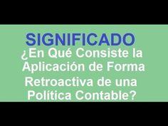 592. ¿Sabes en Qué Consiste la Aplicación de Forma Retroactiva de una Política Contable? https://www.youtube.com/watch?v=hup39EmWZ5k
