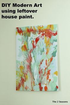 DIY Modern Art.  This is a fun project using leftover house paint to create your own modern art.