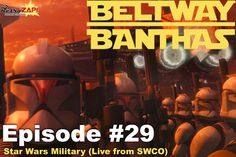 Beltway Banthas Episode 29: Star Wars Military (Live from Star Wars Celebration)