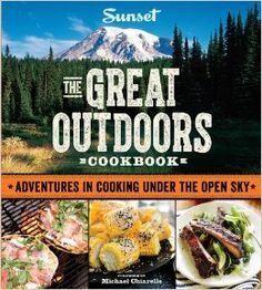 Sunset The Great Outdoors Cookbook: Adventures in Cooking Under the Open Sky: Editors of Sunset Magazine: 9780376028075: Amazon.com: Books