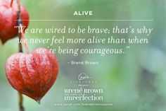 We are wired to be brave ~ Brene Brown Great Quotes, Quotes To Live By, Inspirational Quotes, Motivational, Berne Brown, The Gift Of Imperfection, Rising Strong, Brene Brown Quotes, Daring Greatly